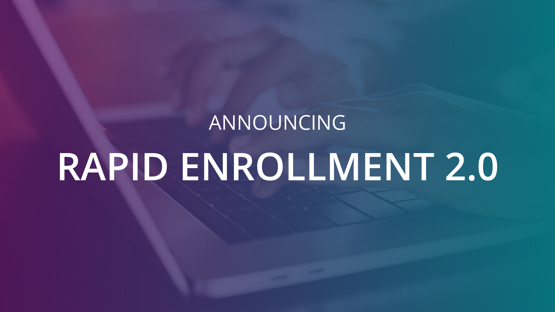 Rapid Enrollment 2.0
