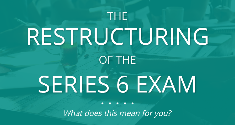 The Restructuring of the Series 6 Exam