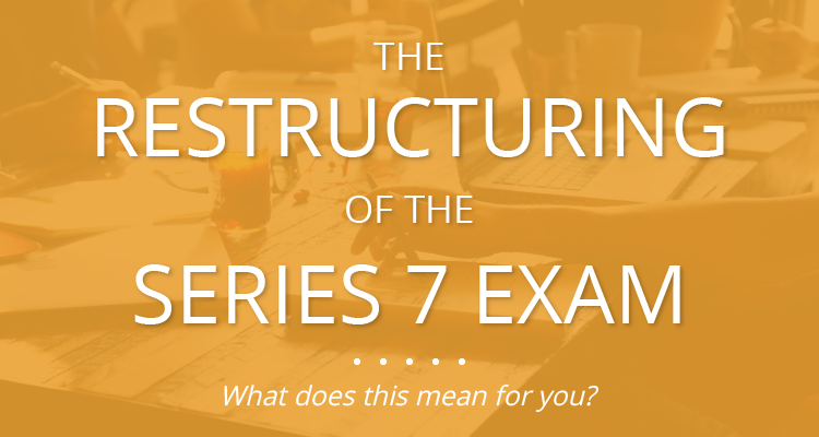The Restructuring of the Series 7 Exam